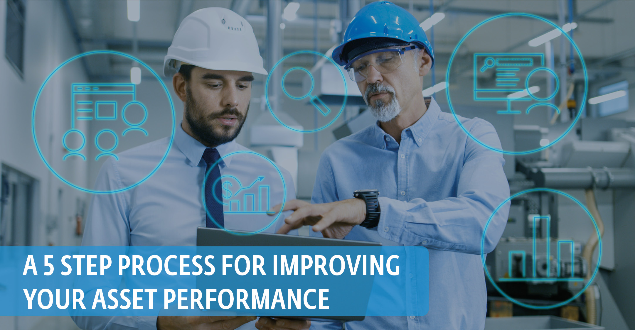 A 5 STEP PROCESS FOR IMPROVING YOUR ASSET PERFORMANCE